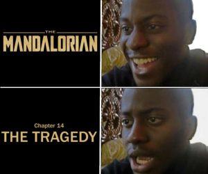 The Mandalorian meme La Tragedia